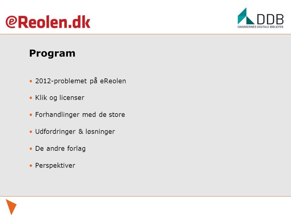 Program 2012-problemet på eReolen Klik og licenser Forhandlinger med de store Udfordringer & løsninger De andre forlag Perspektiver