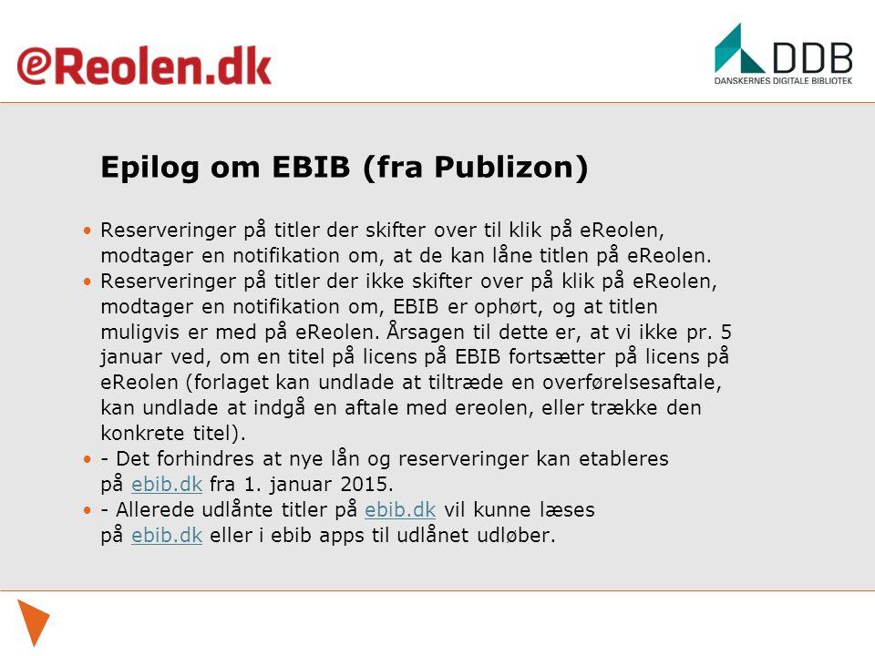 Epilog om EBIB (fra Publizon) Reserveringer på titler der skifter over til klik på eReolen, modtager en notifikation om, at de kan låne titlen på eReolen.