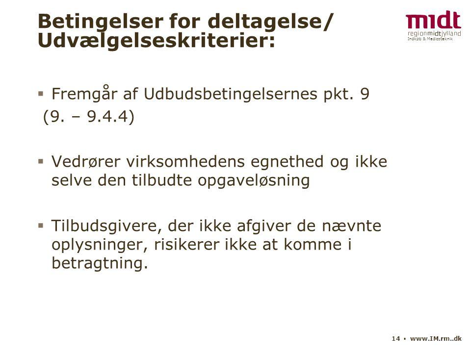 Indkøb & Medicoteknik 14 ▪ www.IM.rm..dk Betingelser for deltagelse/ Udvælgelseskriterier:  Fremgår af Udbudsbetingelsernes pkt.