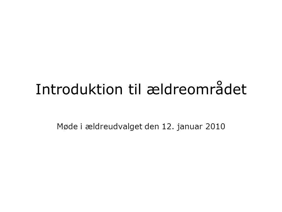 Introduktion til ældreområdet Møde i ældreudvalget den 12. januar 2010