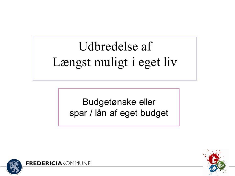 Budgetønske eller spar / lån af eget budget Udbredelse af Længst muligt i eget liv