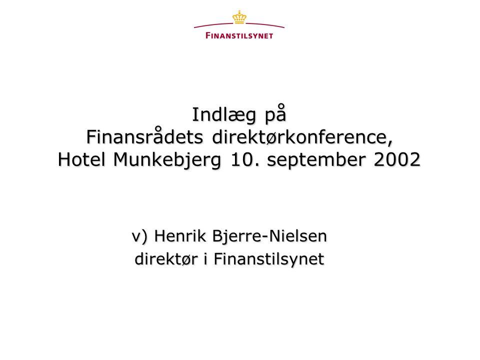 v) Henrik Bjerre-Nielsen direktør i Finanstilsynet Indlæg på Finansrådets direktørkonference, Hotel Munkebjerg 10.