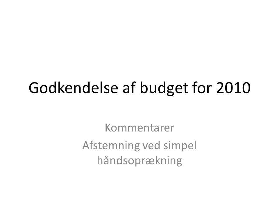 Godkendelse af budget for 2010 Kommentarer Afstemning ved simpel håndsoprækning