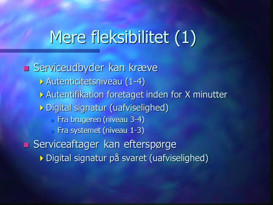 Mere fleksibilitet (1) n Serviceudbyder kan kræve  Autenticitetsniveau (1-4)  Autentifikation foretaget inden for X minutter  Digital signatur (uafviselighed) l Fra brugeren (niveau 3-4) l Fra systemet (niveau 1-3) n Serviceaftager kan efterspørge  Digital signatur på svaret (uafviselighed)