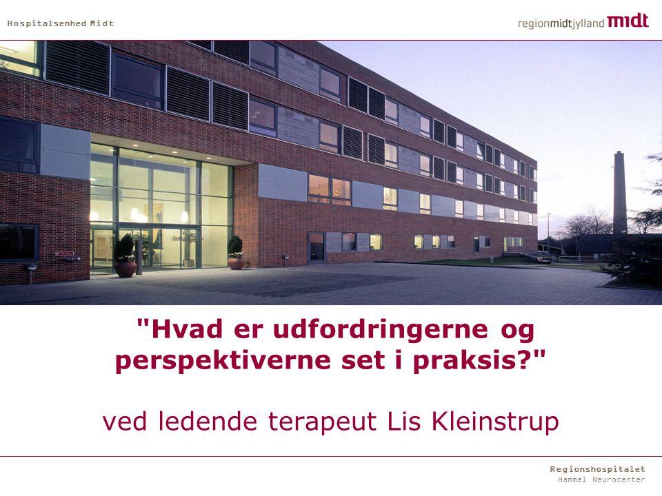 Regionshospitalet Hammel Neurocenter Hospitalsenhed Midt Hvad er udfordringerne og perspektiverne set i praksis ved ledende terapeut Lis Kleinstrup
