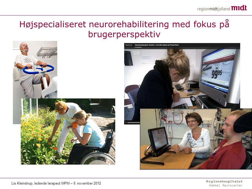 Regionshospitalet Hammel Neurocenter Højspecialiseret neurorehabilitering med fokus på brugerperspektiv Lis Kleinstrup, ledende terapeut MPM – 9.