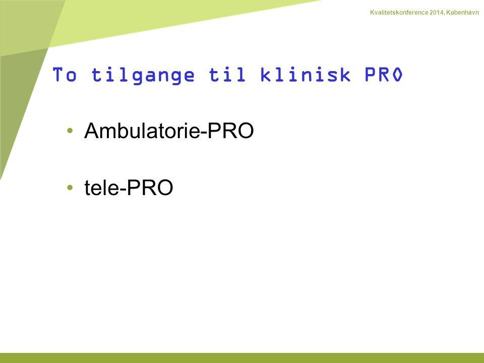 Kvalitetskonference 2014, København Ambulatorie-PRO tele-PRO To tilgange til klinisk PRO