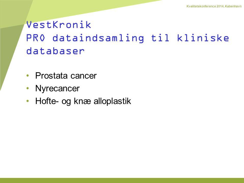 Kvalitetskonference 2014, København Prostata cancer Nyrecancer Hofte- og knæ alloplastik VestKronik PRO dataindsamling til kliniske databaser