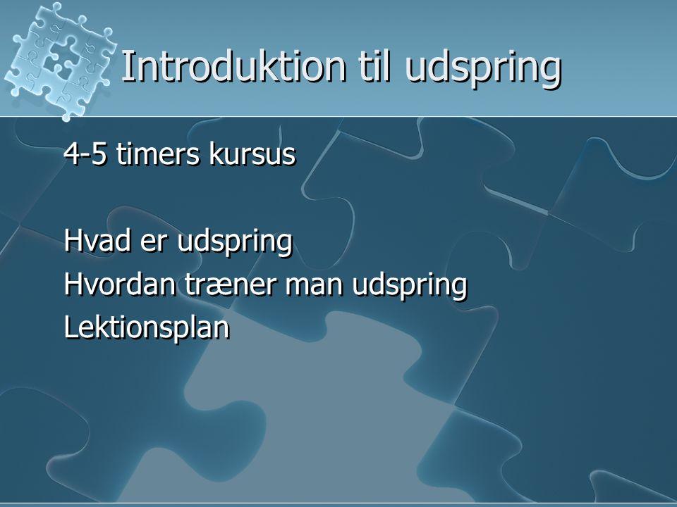 Introduktion til udspring 4-5 timers kursus Hvad er udspring Hvordan træner man udspring Lektionsplan 4-5 timers kursus Hvad er udspring Hvordan træner man udspring Lektionsplan