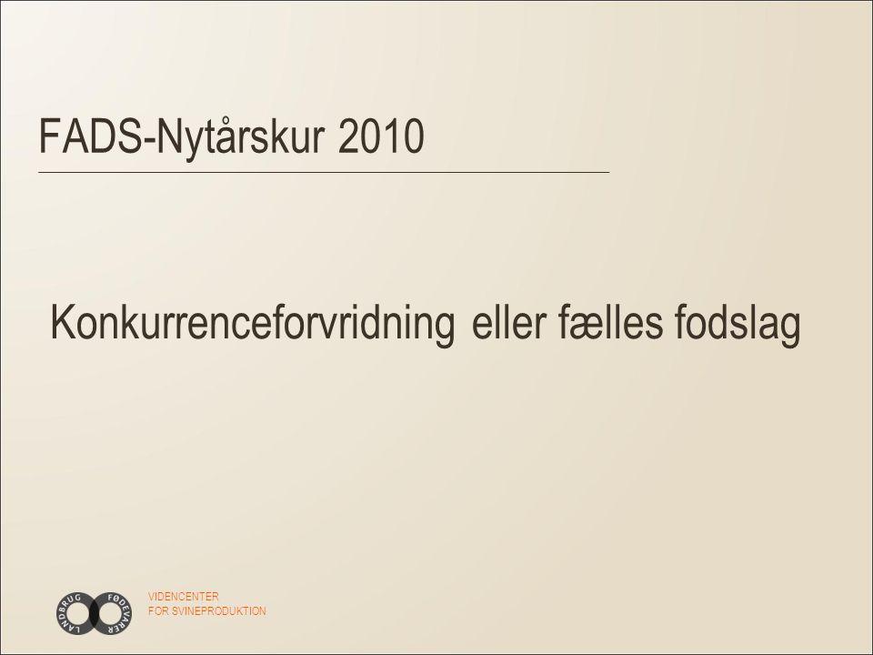 VIDENCENTER FOR SVINEPRODUKTION Konkurrenceforvridning eller fælles fodslag FADS-Nytårskur 2010