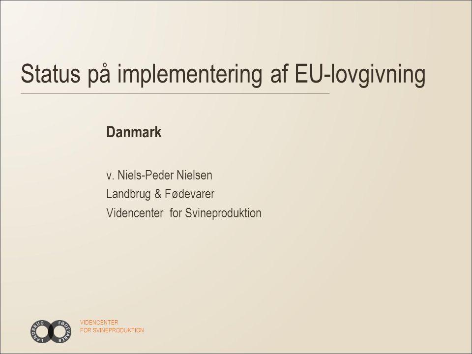 VIDENCENTER FOR SVINEPRODUKTION Status på implementering af EU-lovgivning Danmark v.