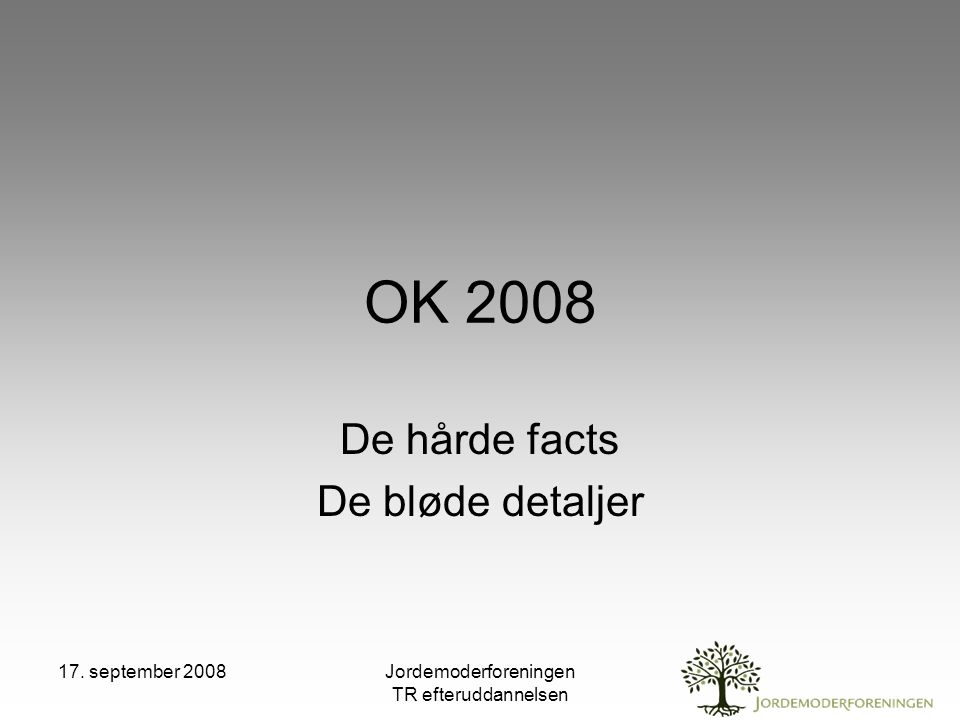 17. september 2008Jordemoderforeningen TR efteruddannelsen OK 2008 De hårde facts De bløde detaljer
