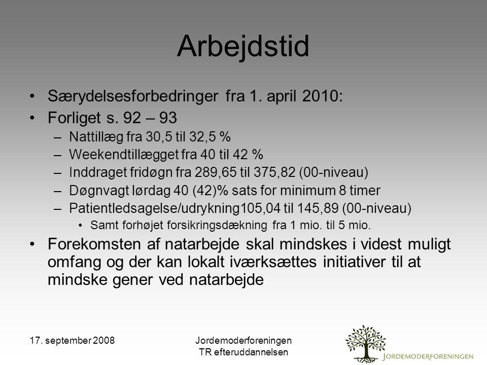 17. september 2008Jordemoderforeningen TR efteruddannelsen Arbejdstid Særydelsesforbedringer fra 1.