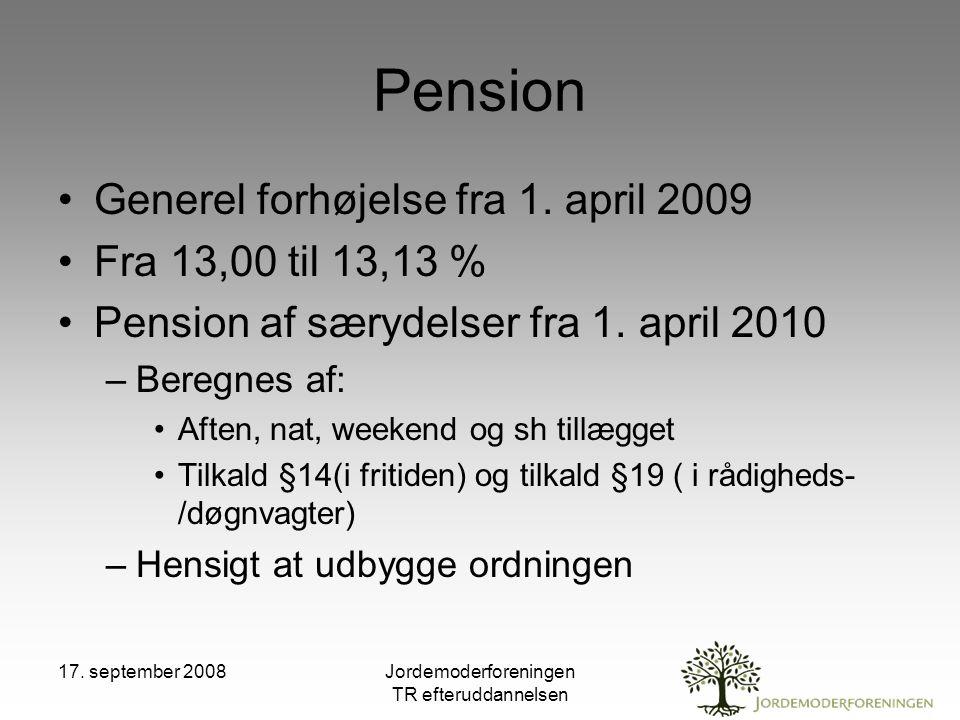 17. september 2008Jordemoderforeningen TR efteruddannelsen Pension Generel forhøjelse fra 1.