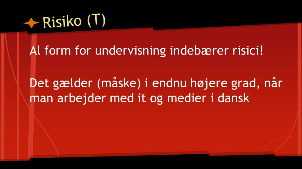 Risiko (T) Al form for undervisning indebærer risici.