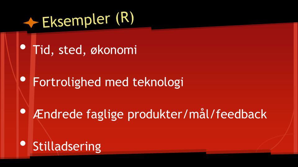 Eksempler (R) Tid, sted, økonomi Fortrolighed med teknologi Ændrede faglige produkter/mål/feedback Stilladsering