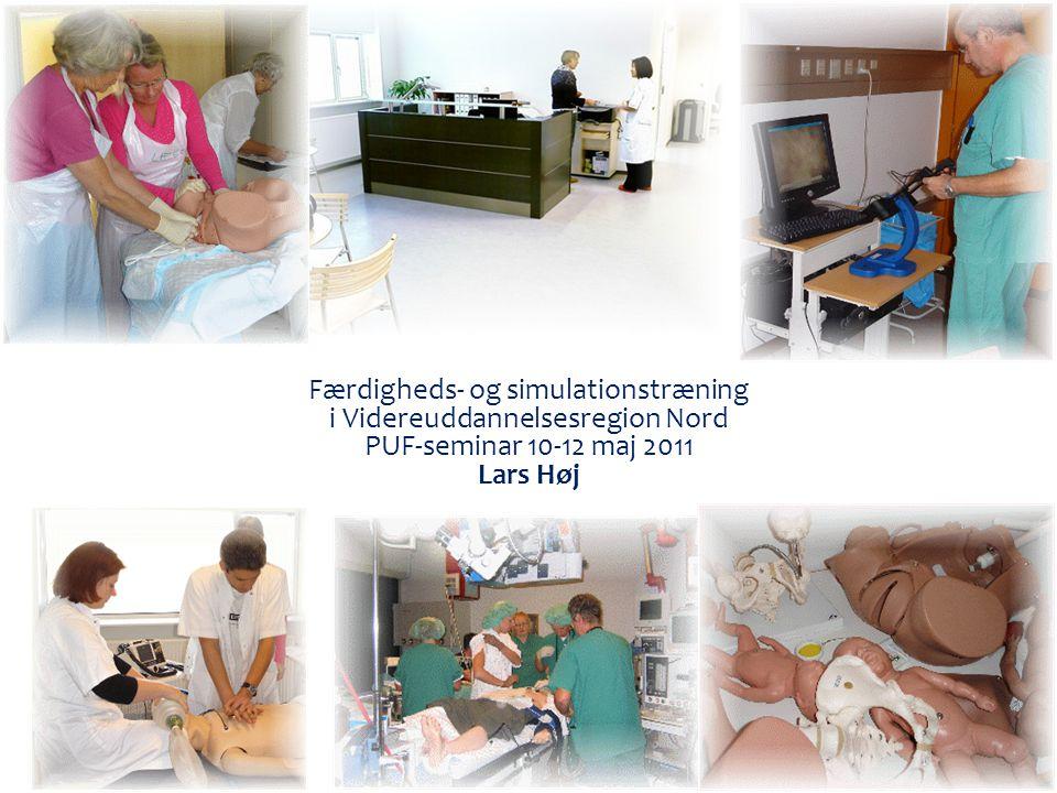 Færdigheds- og simulationstræning i Videreuddannelsesregion Nord PUF-seminar 10-12 maj 2011 Lars Høj