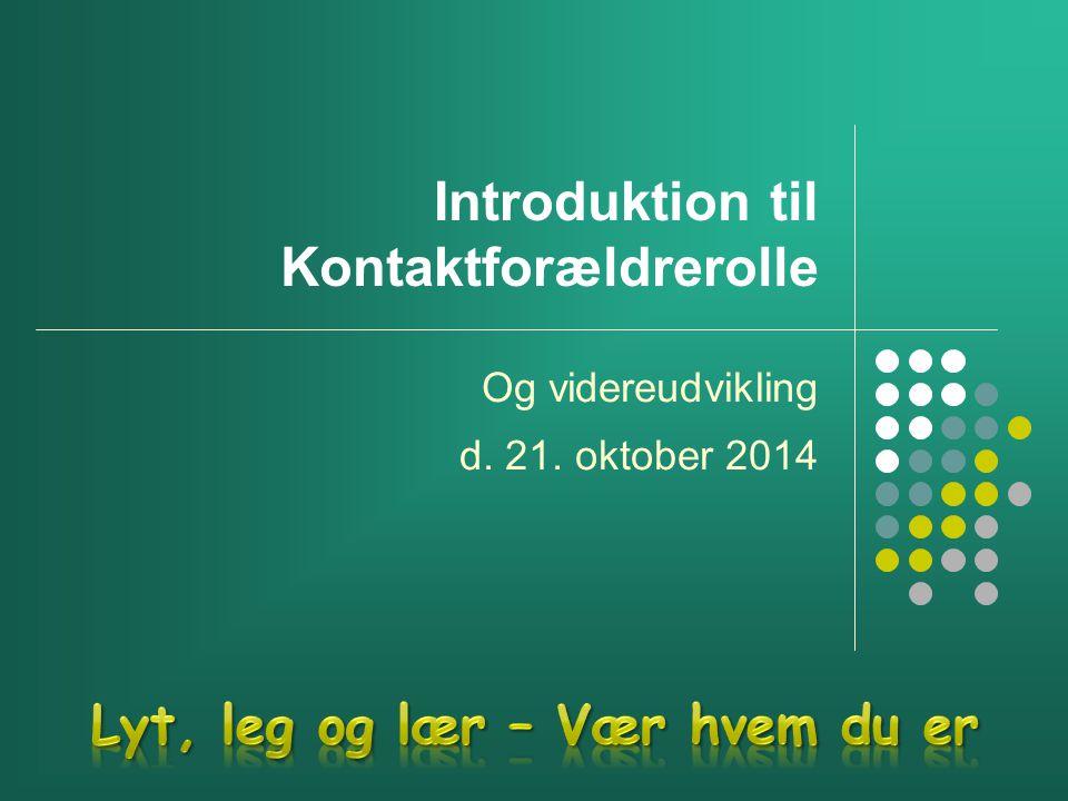 Introduktion til Kontaktforældrerolle Og videreudvikling d. 21. oktober 2014