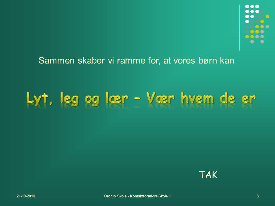 21-10-2014Ordrup Skole - Kontaktforældre Skole 18 Sammen skaber vi ramme for, at vores børn kan TAK