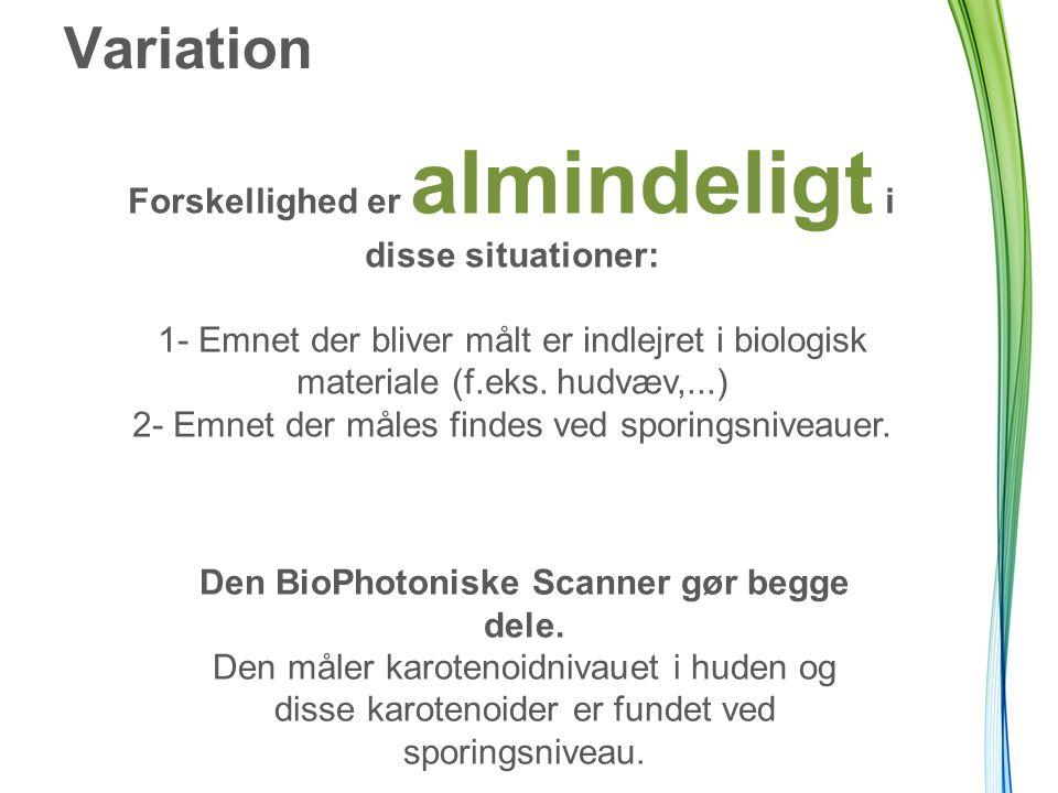 Variation Forskellighed er almindeligt i disse situationer: 1- Emnet der bliver målt er indlejret i biologisk materiale (f.eks.