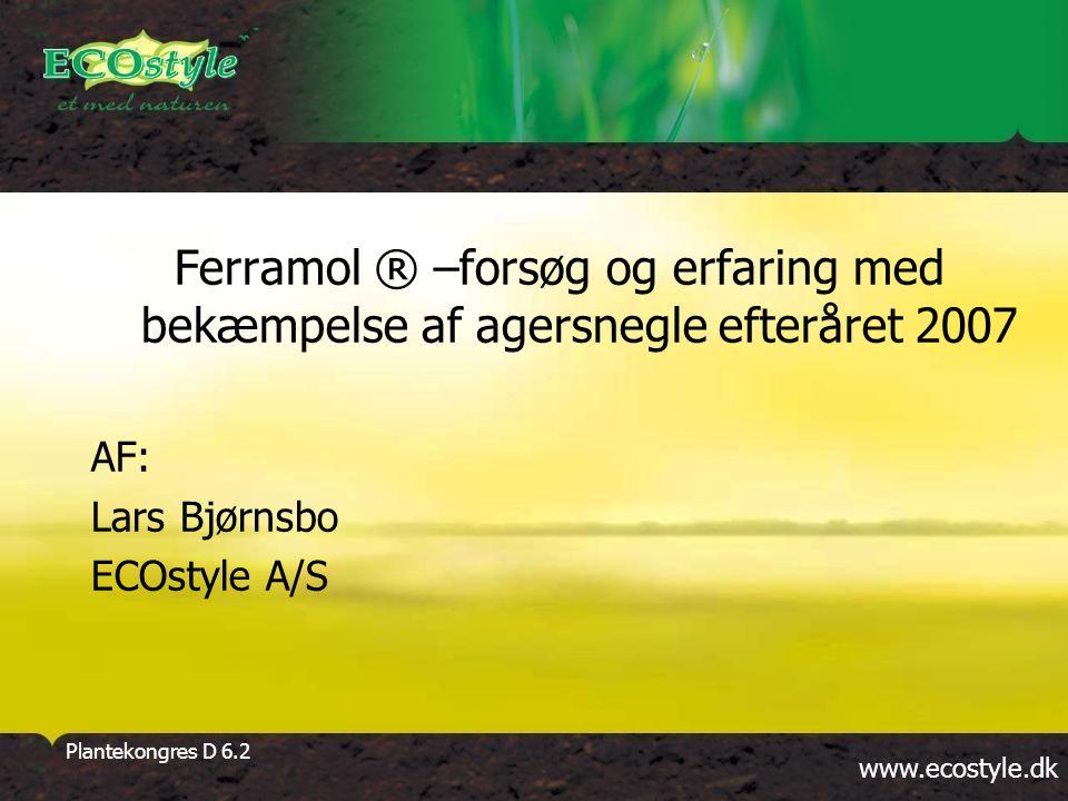 www.ecostyle.dk Plantekongres D 6.2 Ferramol ® –forsøg og erfaring med bekæmpelse af agersnegle efteråret 2007 AF: Lars Bjørnsbo ECOstyle A/S