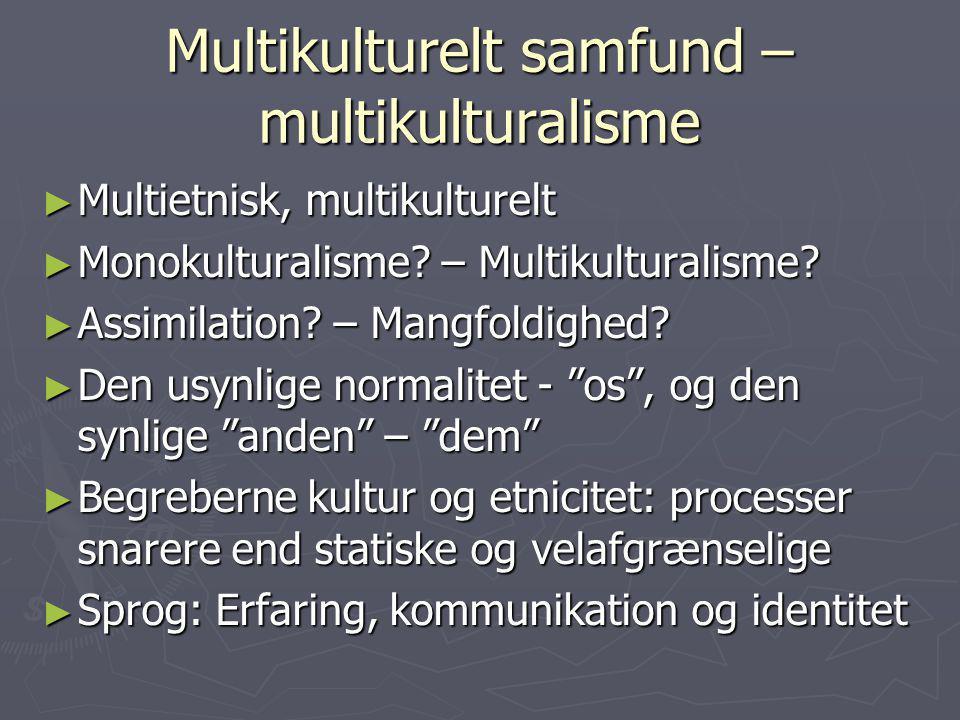 Multikulturelt samfund – multikulturalisme ► Multietnisk, multikulturelt ► Monokulturalisme.