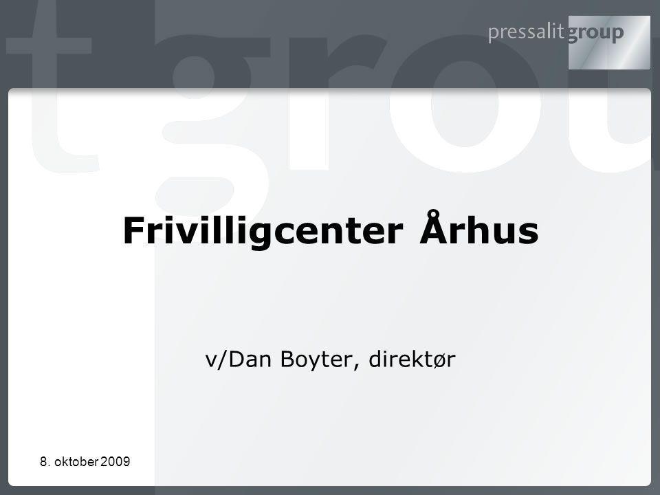Frivilligcenter Århus v/Dan Boyter, direktør 8. oktober 2009