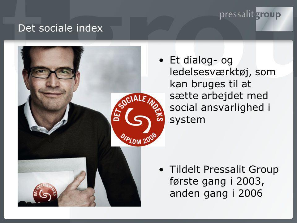 Det sociale index Et dialog- og ledelsesværktøj, som kan bruges til at sætte arbejdet med social ansvarlighed i system Tildelt Pressalit Group første gang i 2003, anden gang i 2006