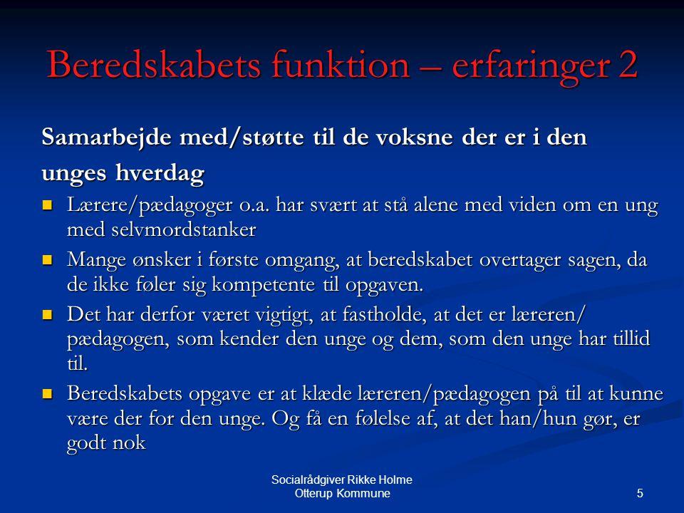 5 Socialrådgiver Rikke Holme Otterup Kommune Beredskabets funktion – erfaringer 2 Samarbejde med/støtte til de voksne der er i den unges hverdag Lærere/pædagoger o.a.