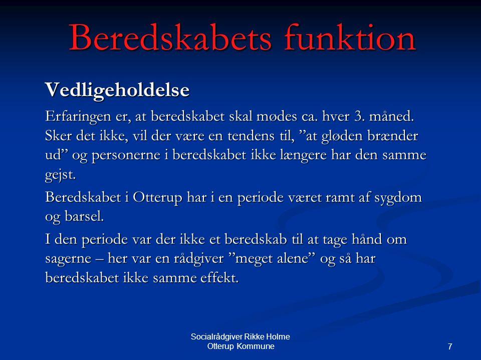 Socialrådgiver Rikke Holme Otterup Kommune 7 Beredskabets funktion Vedligeholdelse Erfaringen er, at beredskabet skal mødes ca.
