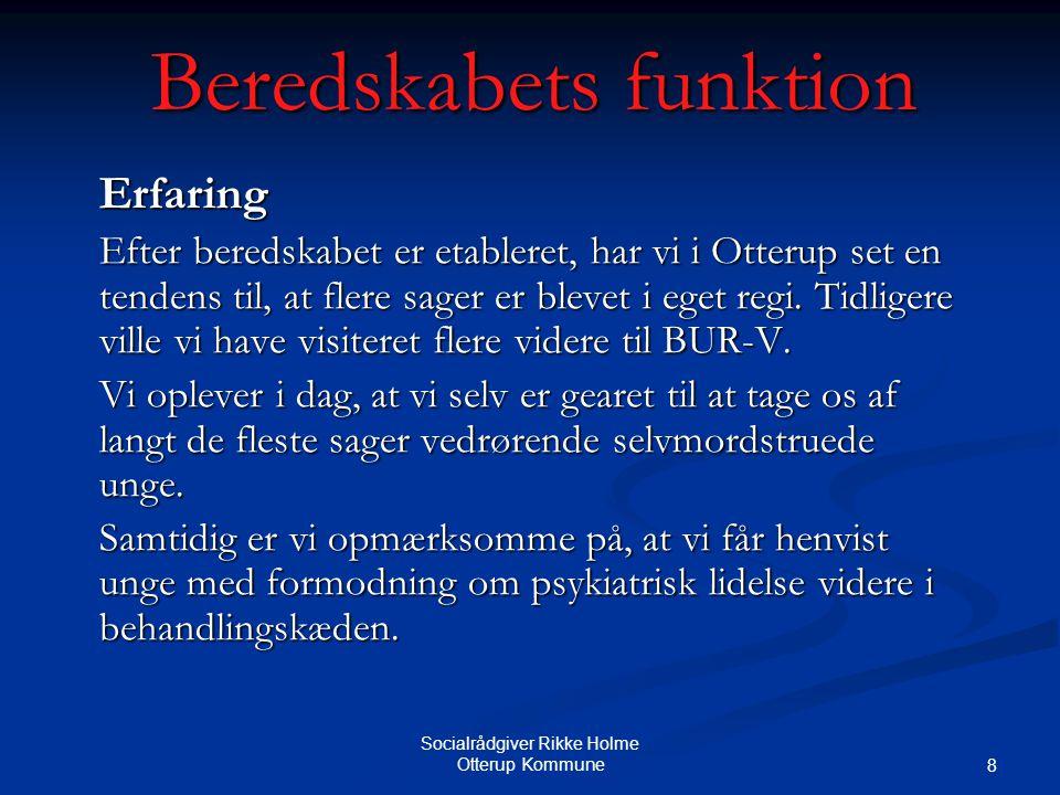 Socialrådgiver Rikke Holme Otterup Kommune 8 Beredskabets funktion Erfaring Efter beredskabet er etableret, har vi i Otterup set en tendens til, at flere sager er blevet i eget regi.