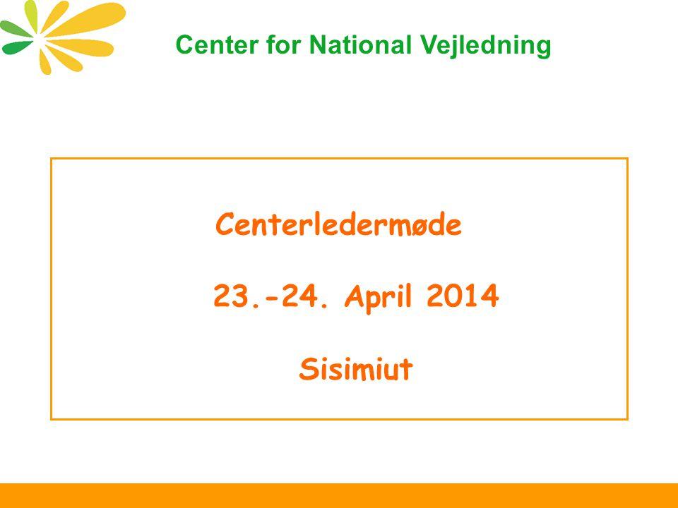 Centerledermøde 23.-24. April 2014 Sisimiut Center for National Vejledning