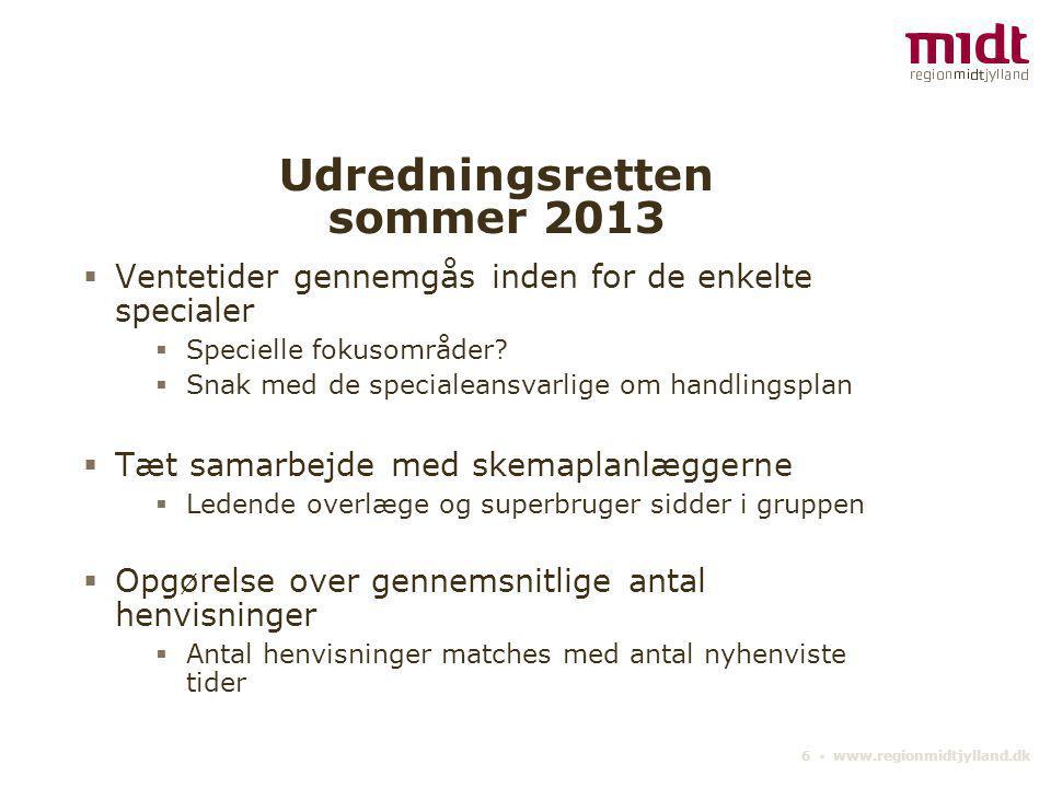 6 ▪ www.regionmidtjylland.dk Udredningsretten sommer 2013  Ventetider gennemgås inden for de enkelte specialer  Specielle fokusområder.