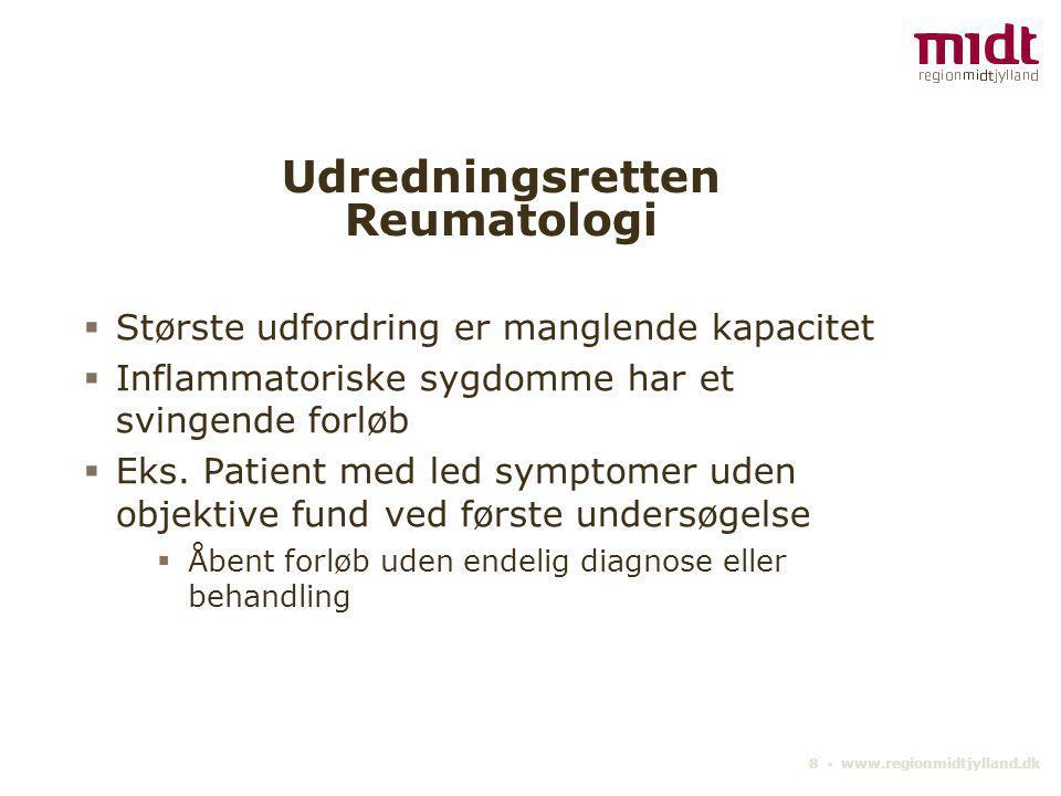 8 ▪ www.regionmidtjylland.dk Udredningsretten Reumatologi  Største udfordring er manglende kapacitet  Inflammatoriske sygdomme har et svingende forløb  Eks.