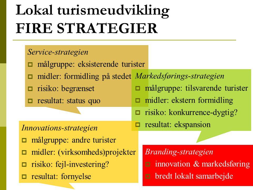 Service-strategien  målgruppe: eksisterende turister  midler: formidling på stedet  risiko: begrænset  resultat: status quo Markedsførings-strategien  målgruppe: tilsvarende turister  midler: ekstern formidling  risiko: konkurrence-dygtig.