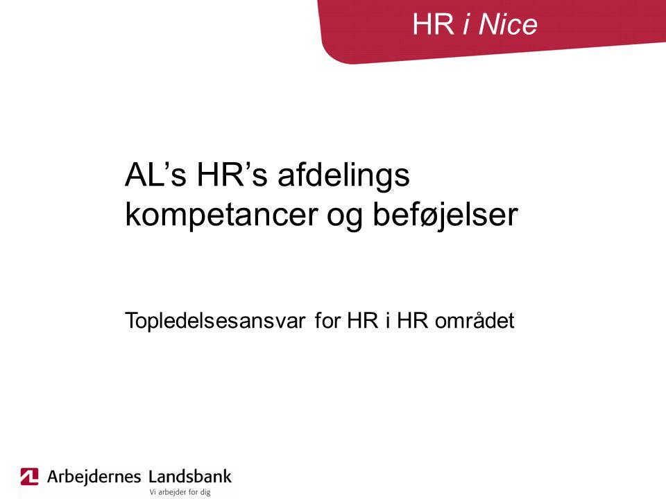 HR i Nice AL's HR's afdelings kompetancer og beføjelser Topledelsesansvar for HR i HR området
