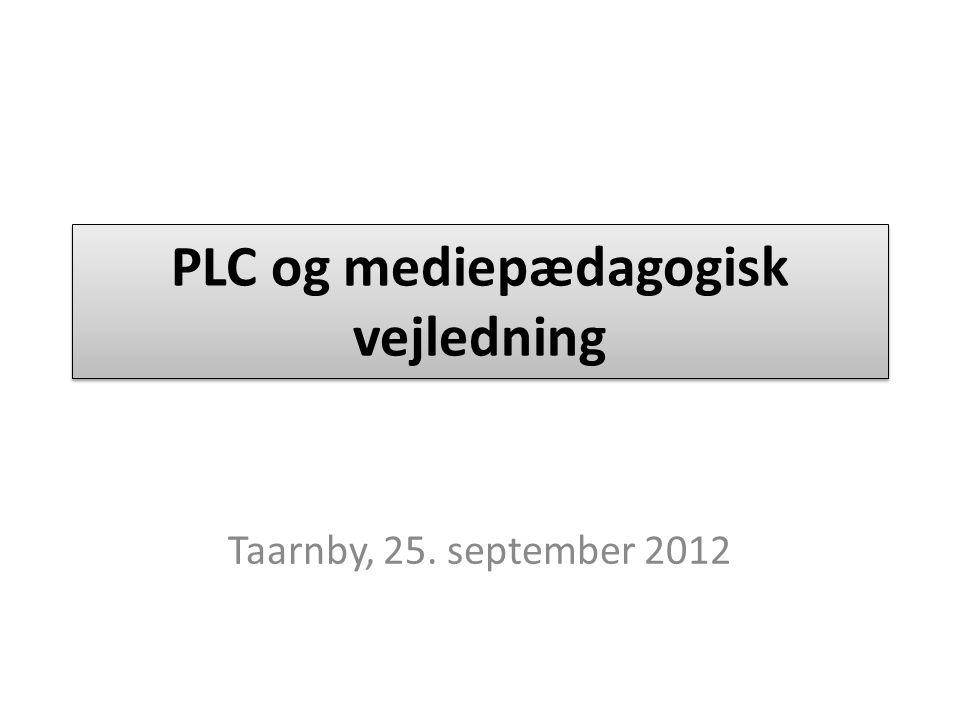 PLC og mediepædagogisk vejledning Taarnby, 25. september 2012