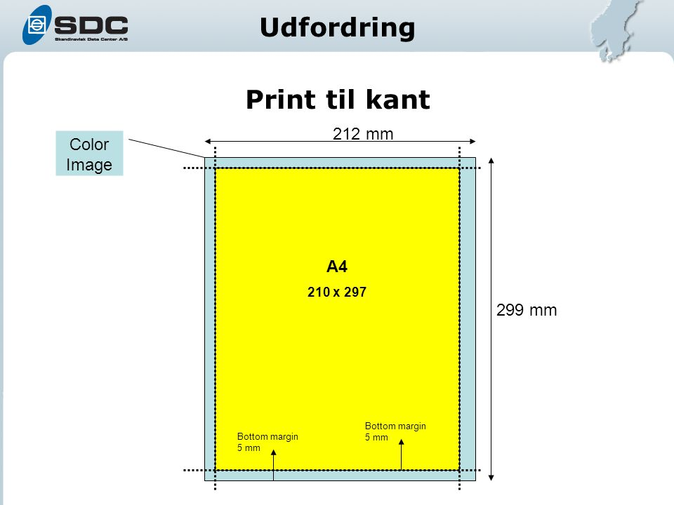 Print til kant Bottem margin = 5 mm 212 mm Color Image 299 mm Bottom margin 5 mm A4 210 x 297 Udfordring
