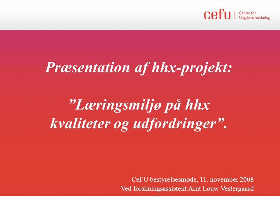 Præsentation af hhx-projekt: Læringsmiljø på hhx kvaliteter og udfordringer .