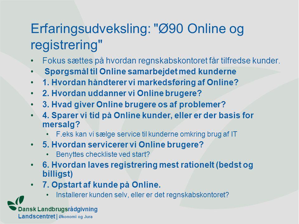 Dansk Landbrugsrådgivning Landscentret | Økonomi og Jura Erfaringsudveksling: Ø90 Online og registrering Fokus sættes på hvordan regnskabskontoret får tilfredse kunder.