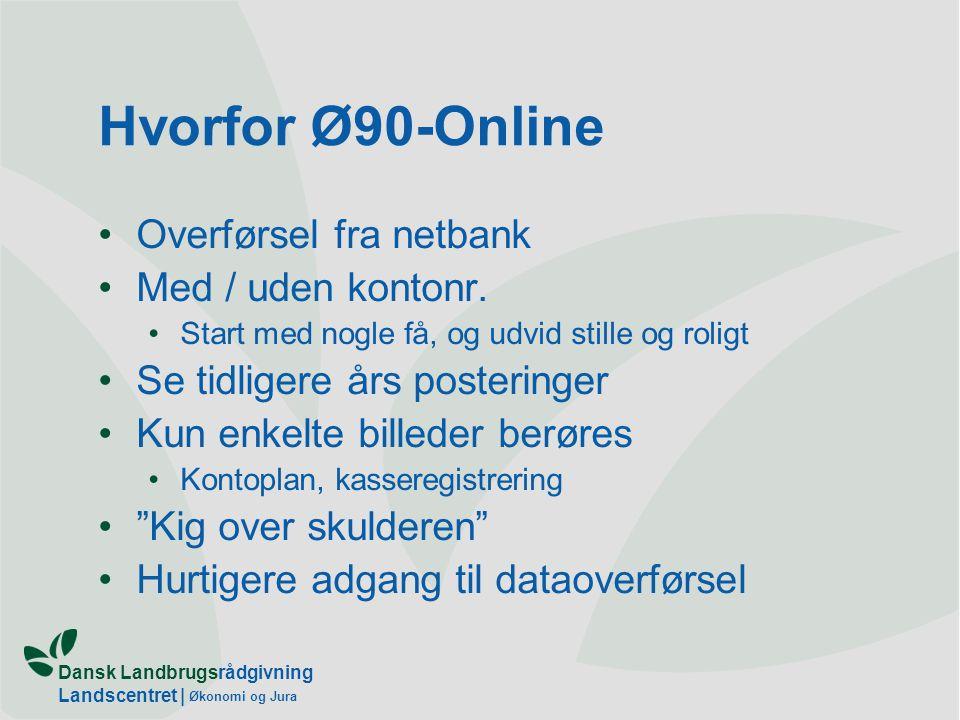 Dansk Landbrugsrådgivning Landscentret | Økonomi og Jura Hvorfor Ø90-Online Overførsel fra netbank Med / uden kontonr.