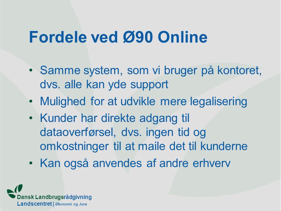 Dansk Landbrugsrådgivning Landscentret | Økonomi og Jura Fordele ved Ø90 Online Samme system, som vi bruger på kontoret, dvs.