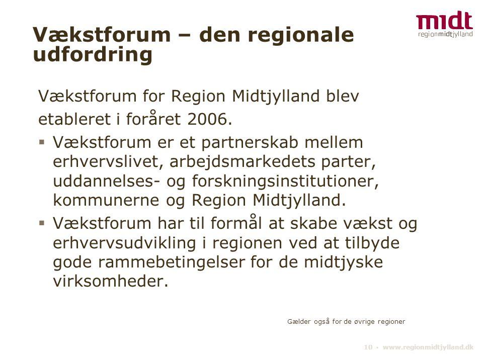 10 ▪ www.regionmidtjylland.dk Vækstforum – den regionale udfordring Vækstforum for Region Midtjylland blev etableret i foråret 2006.