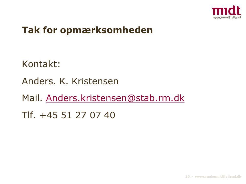16 ▪ www.regionmidtjylland.dk Tak for opmærksomheden Kontakt: Anders.