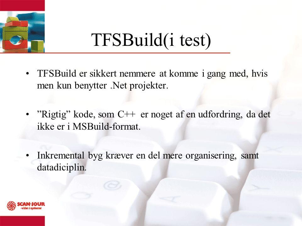 TFSBuild(i test) TFSBuild er sikkert nemmere at komme i gang med, hvis men kun benytter.Net projekter.