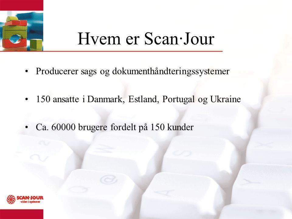 Hvem er Scan·Jour Producerer sags og dokumenthåndteringssystemer 150 ansatte i Danmark, Estland, Portugal og Ukraine Ca.