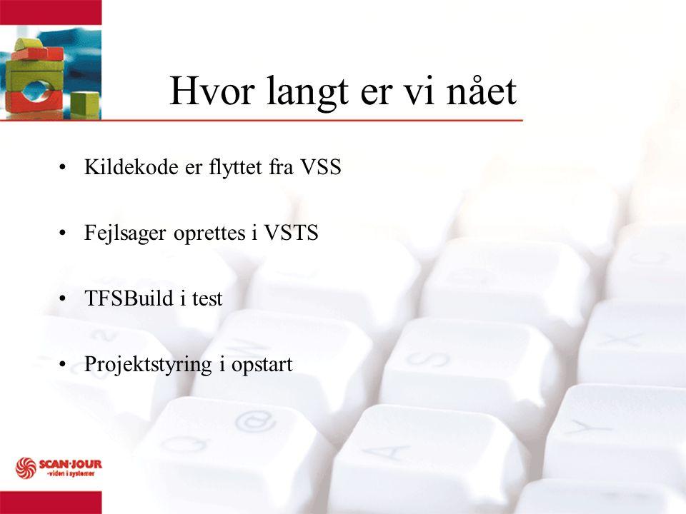 Hvor langt er vi nået Kildekode er flyttet fra VSS Fejlsager oprettes i VSTS TFSBuild i test Projektstyring i opstart