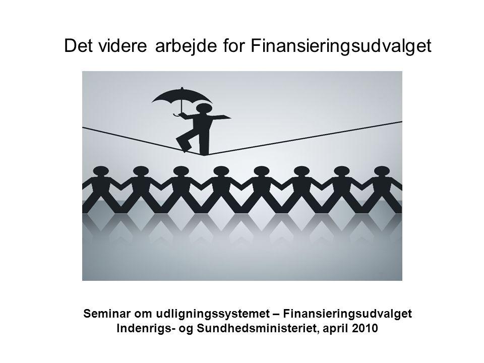 Det videre arbejde for Finansieringsudvalget Seminar om udligningssystemet – Finansieringsudvalget Indenrigs- og Sundhedsministeriet, april 2010