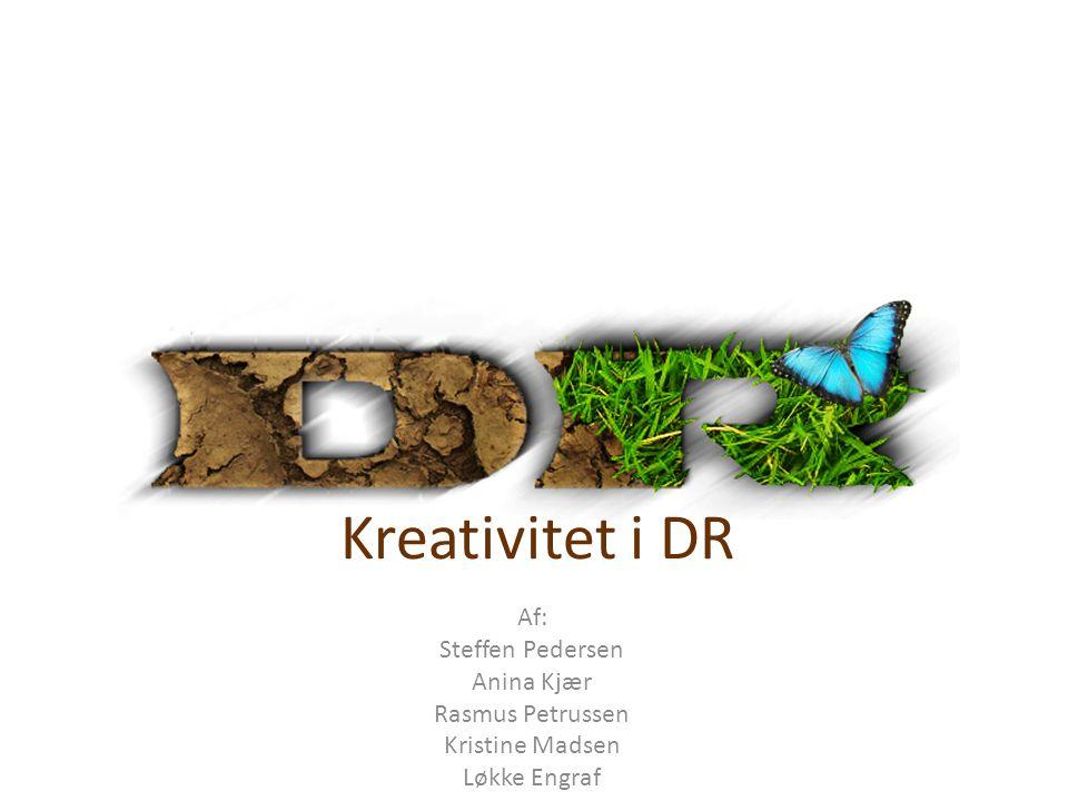 Af: Steffen Pedersen Anina Kjær Rasmus Petrussen Kristine Madsen Løkke Engraf Kreativitet i DR