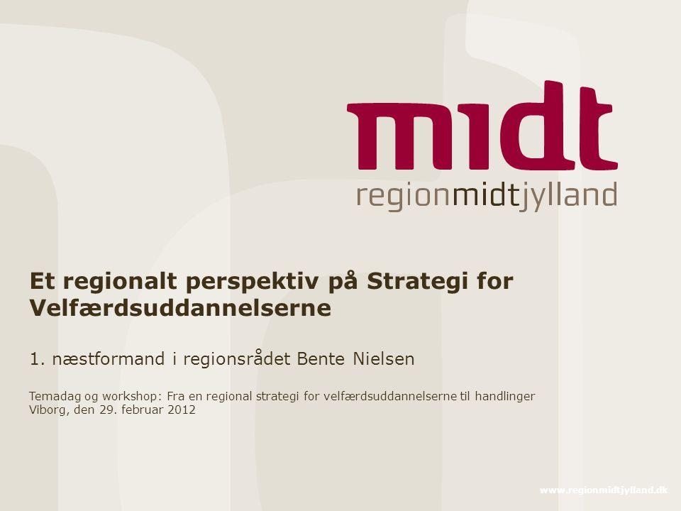www.regionmidtjylland.dk Et regionalt perspektiv på Strategi for Velfærdsuddannelserne 1.